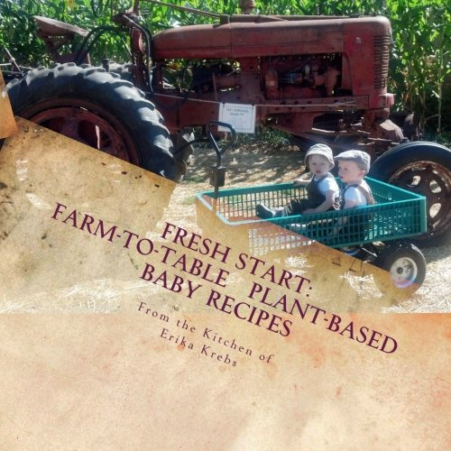 Fresh Start: Farm-to-Table, Plant-Based Baby Recipes by Erika Krebs