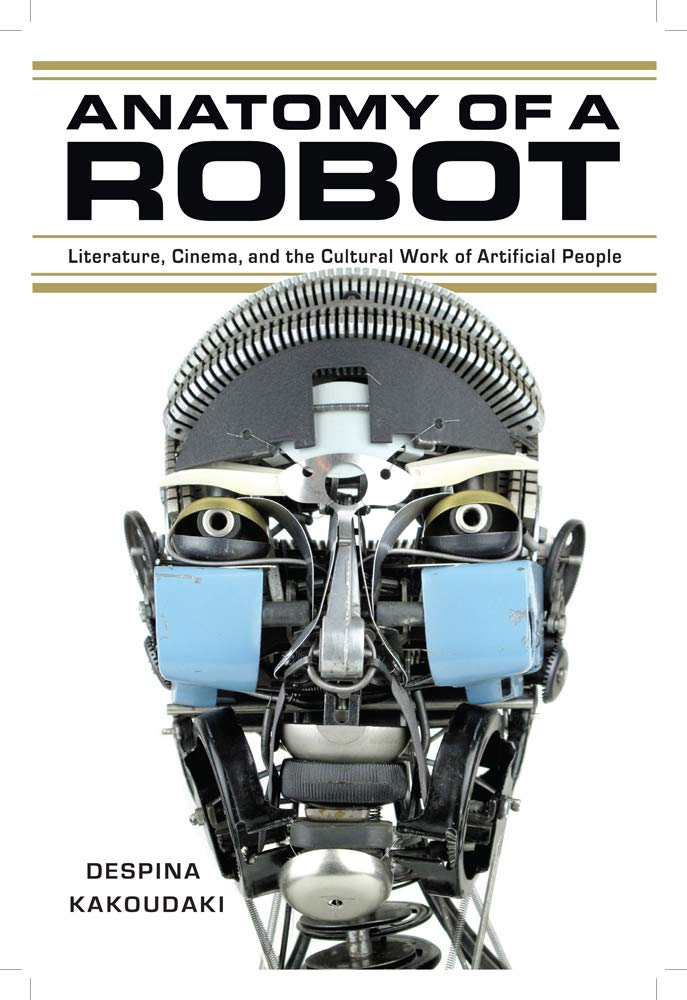 Anatomy of a Robot: Literature, Cinema, and the Cultural Work of Artificial People PDF