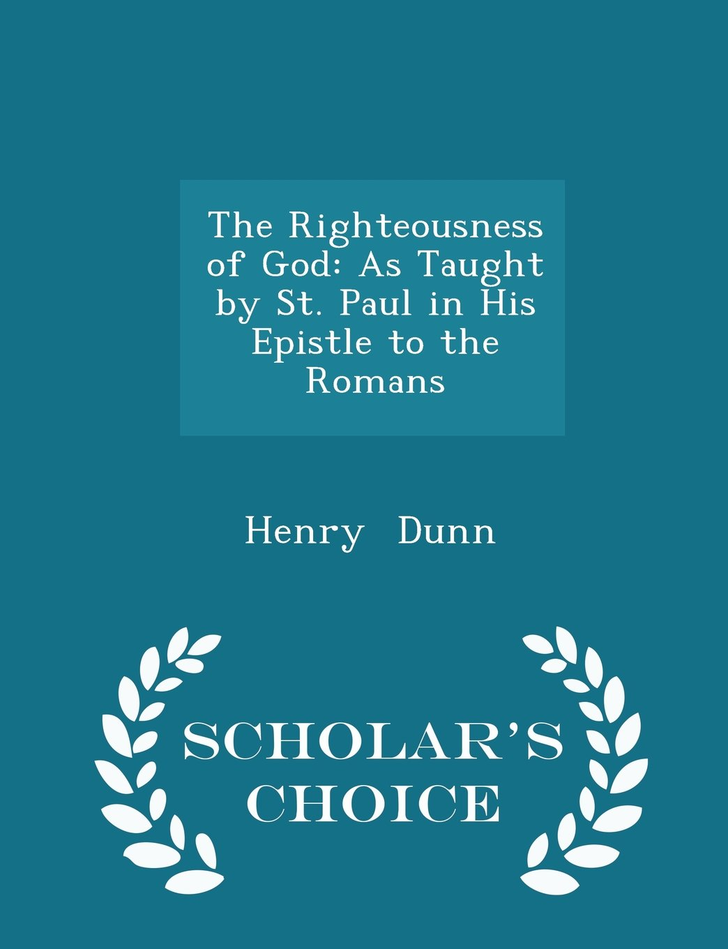Download The Righteousness of God: As Taught by St. Paul in His Epistle to the Romans - Scholar's Choice Edition pdf epub