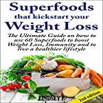 Superfoods That Kickstart Your Weight Loss, 2nd Edition: Learn How to Use 60 Superfoods to Boost Weight Loss, Immunity, and to Live a Healthier Lifestyle | Lindsey P.