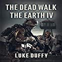 The Dead Walk the Earth: Part IV Audiobook by Luke Duffy Narrated by Andrew B. Wehrlen