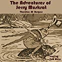 The Adventures of Jerry Muskrat Audiobook by Thornton W. Burgess Narrated by Tom S Weiss