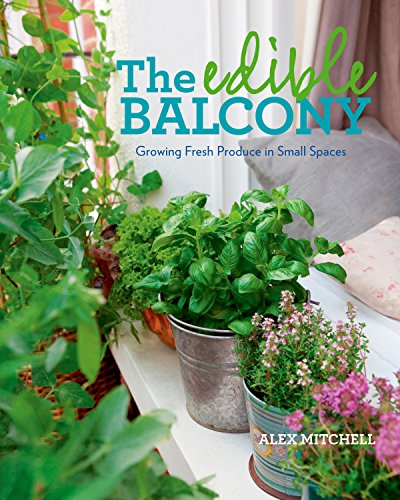 The Edible Balcony: Growing Fresh Produce in Small Spaces (Outdoor Patio Small Ideas Apartment)