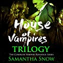 The House of Vampires Trilogy Audiobook by Samantha Snow Narrated by Charlie Boswell