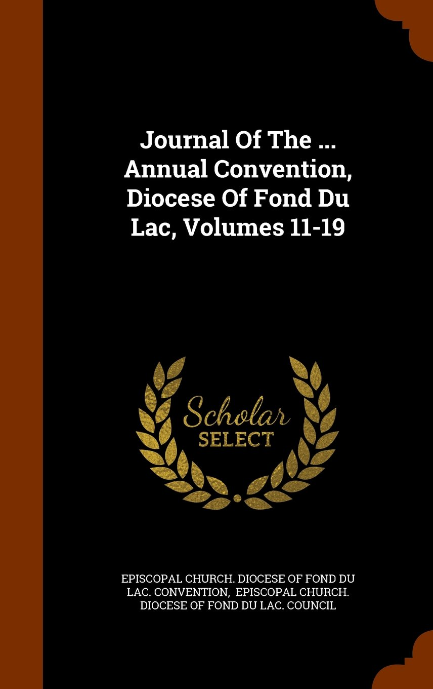 Download Journal Of The ... Annual Convention, Diocese Of Fond Du Lac, Volumes 11-19 pdf epub
