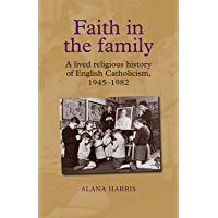 Faith in the family: A lived religious history of English Catholicism, 1945–82 (English Edition)