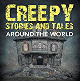Creepy Stories and Tales Around the World: Horror Books for Kids (Children's Scary Stories)