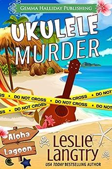Ukulele Murder: A Nani Johnson Aloha Lagoon Mystery (Aloha Lagoon Mysteries Book 1) by [Langtry, Leslie]