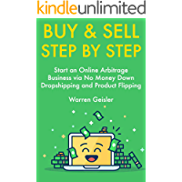 Buy and Sell Step by Step: Start an Online Arbitrage Business via No Money Down Dropshipping and Product Flipping