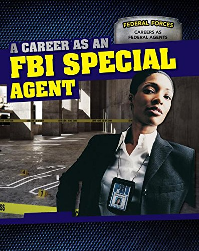 A Career As an FBI Special Agent (Federal Forces: Careers As Federal Agents)