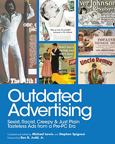Just Pc (Outdated Advertising: Sexist, Racist, Creepy, and Just Plain Tasteless Ads from a Pre-PC Era)