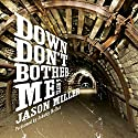 Down Don't Bother Me: A Novel Audiobook by Jason Miller Narrated by Johnny Heller