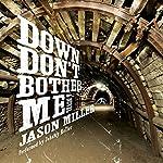 Down Don't Bother Me: A Novel   Jason Miller