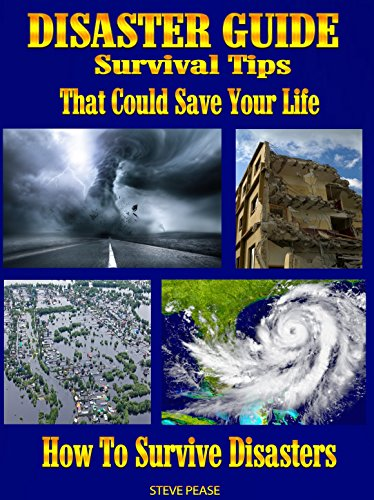 DISASTER GUIDE Survival Tips That Could Save Your Life: How To Survive Disasters by [pease, steve]