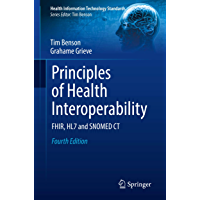 Principles of Health Interoperability: FHIR, HL7 and SNOMED CT (Health Information Technology Standards) (English…