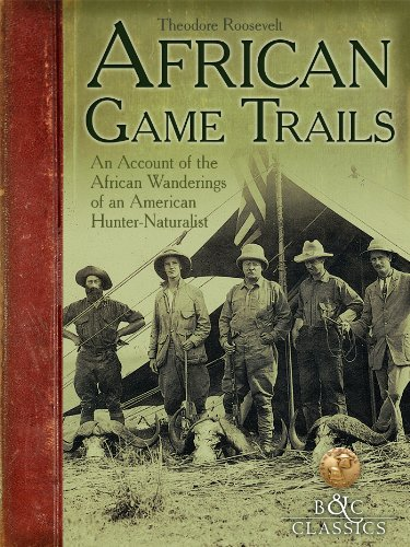 Search : African Game Trails: An Account of the African Wanderings of an American HunterNaturalist (B&c Classics)