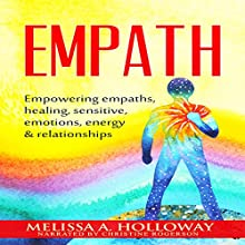 Empath: Empowering Empaths, Healing, Sensitive Emotions, Energy & Relationships Audiobook by Melissa Anna Holloway Narrated by Christine Rogerson