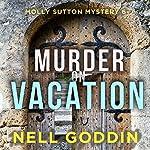 Murder on Vacation: Molly Sutton Mysteries, Book 6 | Nell Goddin