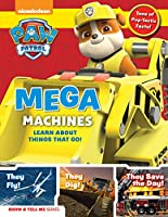 PAW Patrol: Mega Machines: Explore Awesome Things That Go with Ryder and the Pups!