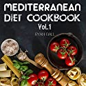Mediterranean Diet Cookbook: 40 Delicious & Healthy Recipes for Mediterranean Diet to Lose Weight Audiobook by Ryan Ball Narrated by James H. Kiser