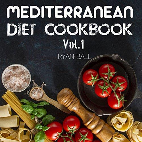 Mediterranean Diet Cookbook: 40 Delicious & Healthy Recipes for Mediterranean Diet to Lose Weight by Ryan Ball