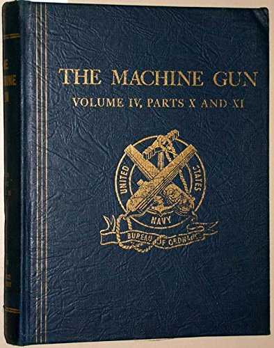 The Machine Gun: Design Analysis of Automatic Firing Mechanisms and Related Components, Volume IV (-Parts X and XI. ()