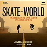 Skate the World: Photographing One World of Skateboarding (NATIONAL GEOGRA)
