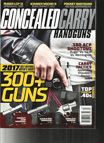 CONCEALED CARRY HANDGUNS, ISSUE, 2017 2017 SELF-DEFENSE BUYER'S GUIDE 300+GUNS
