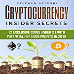 Cryptocurrency: Insider Secrets: 12 Exclusive Coins Under $1 with Potential for Huge Profits in 2018! | Stephen Satoshi
