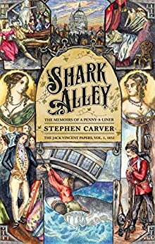 Shark Alley: The Memoirs of a Penny-a-Liner (The Jack Vincent Papers Book 1) by [Carver, Stephen]