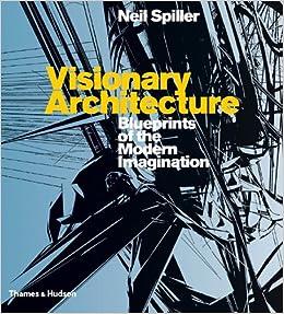 modern architecture blueprints minecraft dream house visionary architecture blueprints of the modern imagination neil spiller 9780500286555 amazoncom books