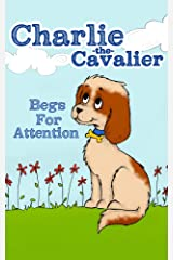 Charlie The Cavalier Begs for Attention: (Rhyming Bedtime Story/Picture Book for Beginner Readers and Early Learning, About Feeling Safe When Loved Ones ... Puppet) (Charlie the Cavalier Books 1)