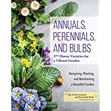 Annuals, Perennials, and Bulbs: 377 Flower Varieties for a Vibrant Garden