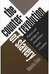 The Counterrevolution of Slavery: Politics and Ideology in Antebellum South Carolina Kindle Edition