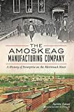 img - for The Amoskeag Manufacturing Company: A History of Enterprise on the Merrimack River book / textbook / text book