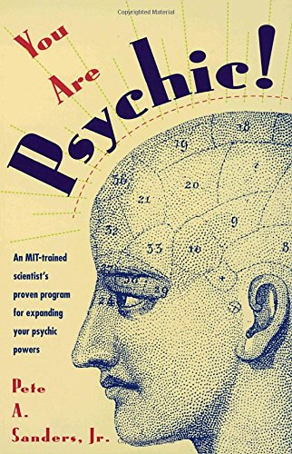 You Are Psychic!: An MIT-Trained Scientist's Proven Program for Expanding Your Psychic Powers