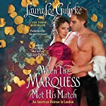 When the Marquess Met His Match : An American Heiress in London, Book 1 | Laura Lee Guhrke