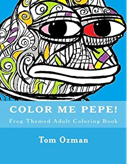 Color Me Pepe Frog Themed Adult Coloring Book