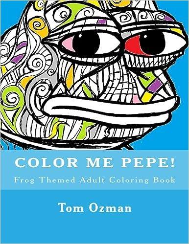 Color Me Pepe: Frog Themed Adult Coloring Book: Amazon.de: tom ozman ...