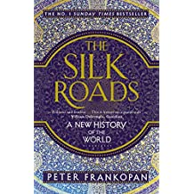 The Silk Roads: A New History of the World (English Edition)