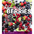 Homegrown Berries: Successfully Grow Your Own Strawberries, Raspberries, Blueberries, Blackberries, and More (Timber Press Growing Guide)