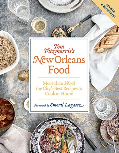Tom Fitzmorris's New Orleans Food (Revised and Expanded Edition): More Than 250 of the City's Best Recipes to Cook at Home