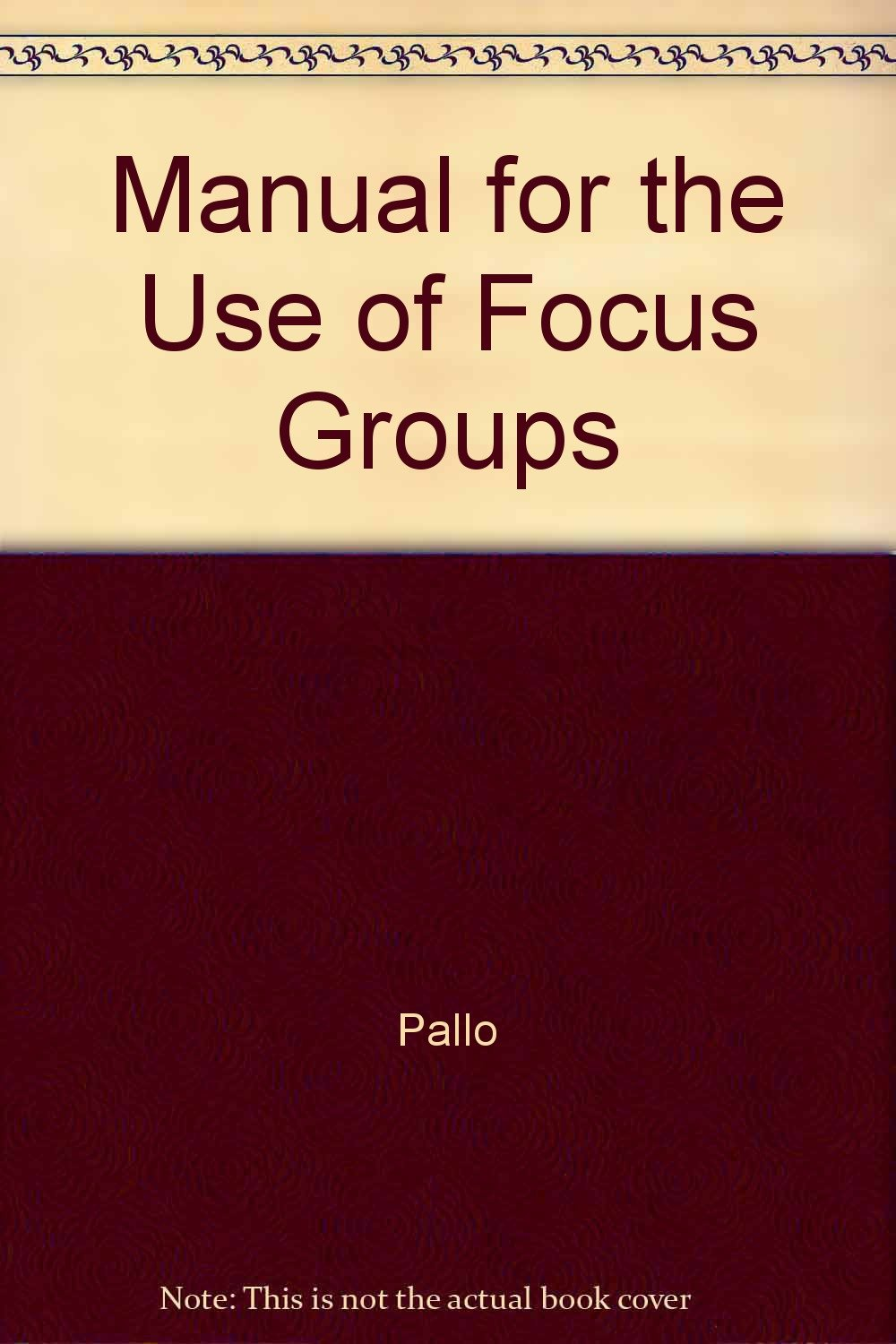 Manual for the Use of Focus Groups: Pallo: 9780963552228: Amazon.com: Books