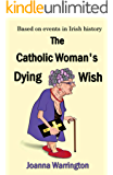 THE CATHOLIC WOMAN'S DYING WISH: A journey into mental health & child abuse recovery