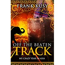 Off the Beaten Track: My Crazy Year in Asia