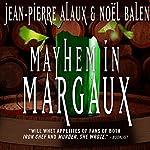 Mayhem in Margaux [Sous la robe de Margaux]: Winemaker Detective, Book 6 | Jean-Pierre Alaux,Noël Balen,Sally Pane - translator