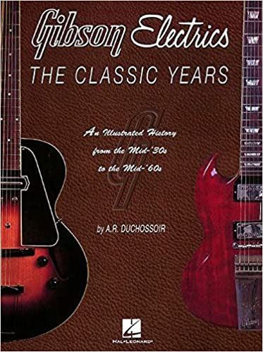 Image result for Gibson Electrics The Classic Years An Illustrated History from the Mid 30s to the Mid 60s by AR Duchossoir 2003 Paperback