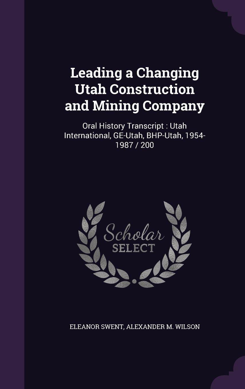 Download Leading a Changing Utah Construction and Mining Company: Oral History Transcript: Utah International, GE-Utah, Bhp-Utah, 1954-1987 / 200 PDF