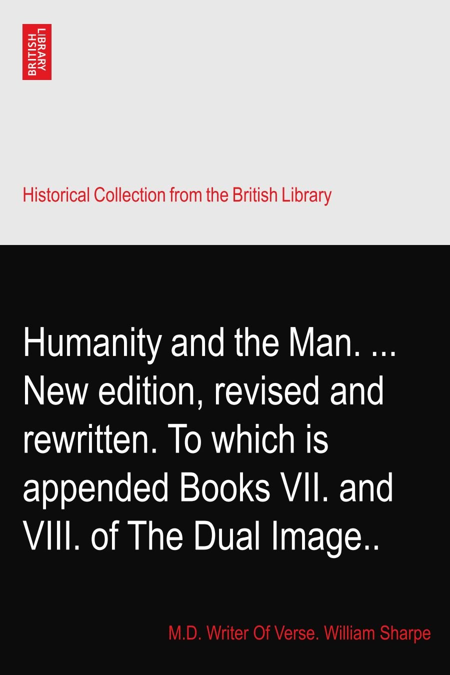 Humanity and the Man. ... New edition, revised and rewritten. To which is appended Books VII. and VIII. of The Dual Image.. ebook