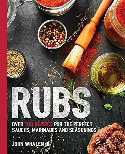 Gem Rub - Rubs: Over 100 Recipes for the Perfect Sauces, Marinades, and Seasonings